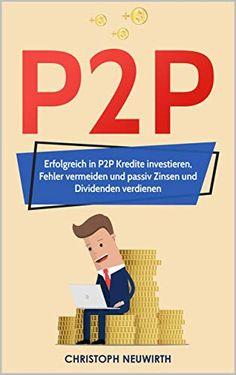 """P2P: Erfolgreich in P2P Kredite investieren, Fehler vermeiden und passiv Zinsen und Dividenden verdienen  Passiv Investieren mit Peer-to-Peer Krediten (P2P). Wie das geht, erfahren Sie von Christoph Neuwirth in dem Buch: """"P2P: Erfolgreich in P2P Kredite investieren, Fehler vermeiden und passiv Zinsen und Dividenden verdienen.  P2P Kredite sind eine innovative und neue Anlagemöglichkeit, die auch für den kleinen Geldbeutel gemacht ist. Schon ab 1€ kannst du deine Zukunft sichern! Investing, Family Guy, Fictional Characters, Investing Money, Small Purses, Piggy Bank, Money Plant, Passive Income, Finance"""