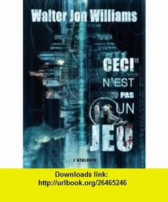 Ceci nest pas un jeu (French Edition) (9782841724932) Walter Jon Williams , ISBN-10: 284172493X  , ISBN-13: 978-2841724932 ,  , tutorials , pdf , ebook , torrent , downloads , rapidshare , filesonic , hotfile , megaupload , fileserve