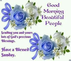 Good Morning, Beautiful People, Have A Blessed Sunday