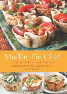 Muffin Tin Chef: 101 Savory Snacks, Adorable Appetizers, Enticing Entrees and Delicious Desserts by Matt Kadey,http://www.amazon.com/dp/161243052X/ref=cm_sw_r_pi_dp_rKilsb0VM65ZG173