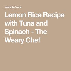 Lemon Rice Recipe with Tuna and Spinach - The Weary Chef