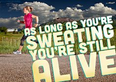 As long as youre sweating youre still alive. | Unknown Picture Quotes | Quoteswave