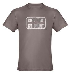 Real Men Do Ballet Organic Fitted T-Shirt. Want!