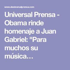"Universal Prensa - Obama rinde homenaje a Juan Gabriel: ""Para muchos su música…"