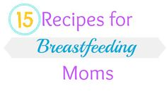 Hiccups and Sunshine: 15 Lactation Recipes for Breastfeeding Moms