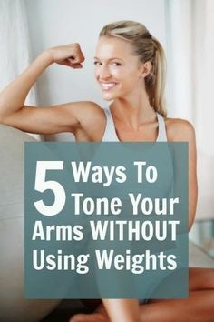 5 Ways to Tone Your Arms Without Using Weights: