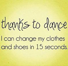 In dance I can change in under 15 seconds but out of dance I literally take an hour even if I'm going as fast as I can, I font understand...