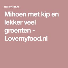 Mihoen met kip en lekker veel groenten - Lovemyfood.nl