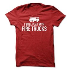 I Still Play With Fire Trucks - #food gift #husband gift. GET IT => https://www.sunfrog.com/Funny/I-Still-Play-With-Fire-Trucks.html?68278