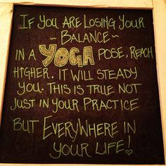If you are losing your balance in a yoga posse, reach higher.  It will steady you.  This is true not just in your practice but everywhere in your life!