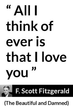 """Scott Fitzgerald, """"The Beautiful and Damned"""" Pictures and meaning about """"All I think of ever is that I love you"""" Quotes To Live By, Love Quotes, Quotes Quotes, Qoutes, The Beautiful And Damned, Scott Fitzgerald Quotes, English Reference, See You Around, American Poets"""