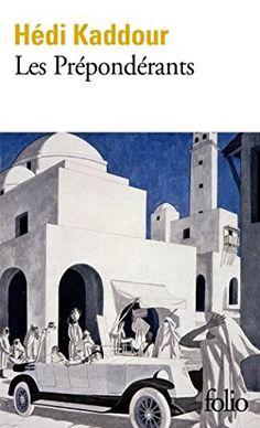Les Preponderants de Hédi Kaddour (Poche) Au printemps 1922, des Américains d'Hollywood viennent tourner un film à Nahbès, une petite ville du Maghreb. Ce choc de modernité avive les conflits entre notables traditionnels, colons français et jeunes nationalistes épris d'indépendance.