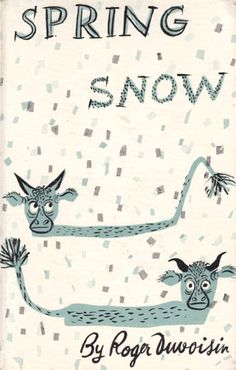 I LOVE roger Duvoisin but don't own this one.... yet! Spring Snow by Roger Duvoisin