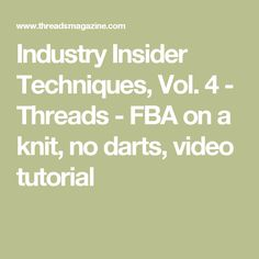 Industry Insider Techniques, Vol. 4 - Threads - FBA on a knit, no darts, video tutorial