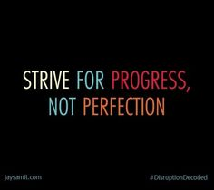 Strive for Progress, not perfection. #DisruptionDecoded Jay Samit Motivation Quotes For Life, Motivation For Weightloss,...