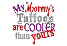 My Mommy's Tattoos are Cooler than yours  Machine by LilliPadGifts, $4.50