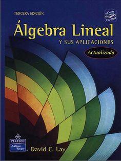 Álgebra Lineal - Aplicaciones - David Lay - PDF - Español  http://helpbookhn.blogspot.com/2014/10/algebra-lineal-aplicaciones-david-lay.html