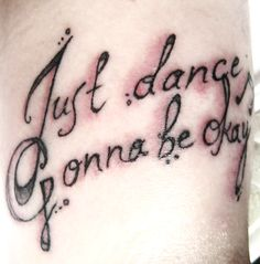 My new tattoo. I designed it and drew it myself and Mirella Kujala did the tattooing. It's lyrics from Lady Gaga's song Just dance, and I took it as a tattoo because when I can enjoy dancing with great music, everything seems better :)