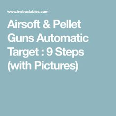 Airsoft & Pellet Guns Automatic Target : 9 Steps (with Pictures)