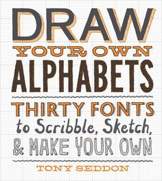 draw your own alphabets (thirty fonts to scribble, sketch, and make your own)