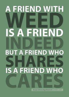 always be a friend who cares. ( marijuana cannabis )