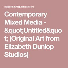 "Contemporary Mixed Media - ""Untitled"" (Original Art from Elizabeth Dunlop Studios)"
