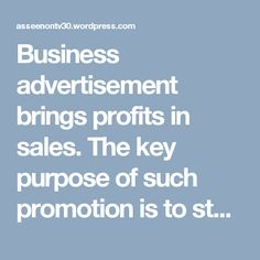 Business advertisement brings profits in sales. The key purpose of such promotion is to steer the audiences to purchase created items or solutions.