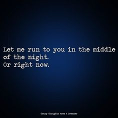 Let me run to you in the middle of the night. Or right now. Run To You, Let It Be, Ragamuffin, The Middle, Right Now, Monsoon, The Dreamers, Running, Thoughts