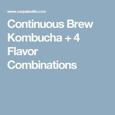 Continuous Brew Kombucha + 4 Flavor Combinations