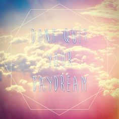 Don't Quit Your Daydream // Image by The Daydream District // handmade bohemian gypsy jewelry inspired by my daydreams // quotes // https://www.etsy.com/shop/TheDaydreamDistrict