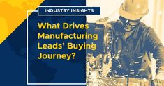 Industry Insights: What Drives Manufacturing Leads' Buying Journey? Marketing Budget, Marketing Goals, Online Marketing, Marketing Approach, Marketing Tactics, Online Budget, Social Media Channels, Market Research, Lead Generation