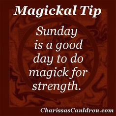 Magickal Tips for Sunday – Magick for Strength | Witches Of The Craft®