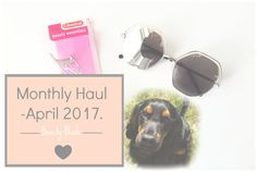 Monthly Haul | April 2017 + Puppy Update. - Beauty-Blush