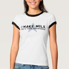 Breastfeeding ~ I Make Milk T-shirt