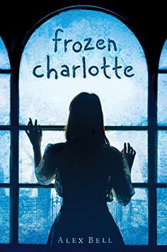 A wondrously haunting and modern thriller, Frozen Charlotte drips with mystery and madness, secrets and survival, and the chilling sense that the impossible might be all too real.  Frozen Charlotte by Alex Bell