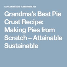 Grandma's Best Pie Crust Recipe: Making Pies from Scratch – Attainable Sustainable