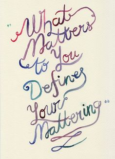 What Matters to You Defines Your Mattering - John Green John Green Quotes, John Green Books, Pretty Words, Beautiful Words, An Abundance Of Katherines, Paper Towns, It Goes On, Some Words, So Little Time