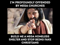I'm profoundly offended by Mega Churches… Fake Christians, Anti Religion, Deep Thoughts, Great Quotes, In This World, Christianity, Philosophy, Wisdom, Feelings