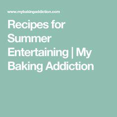 Recipes for Summer Entertaining | My Baking Addiction