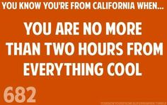 You know you're from Cali..
