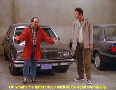 Seinfeld quote - George to Kramer, 'The Parking Garage'