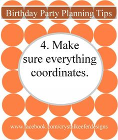 Make sure everything coordinates. If you would take on a similar mindset as to planning a wedding where you want everything to coordinate, do the same for the birthday party. You wouldn't have something black on the table for decoration if your colors are beautiful soft spring colors. All the décor should tie in together starting with the invitations, then everything else, cupcake toppers, spoons, napkins, cupcake liners, boxes, ribbon, birthday banner, water bottle labels, menu labels…