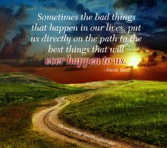 Sometimes bad things put us on the path we're meant to be on