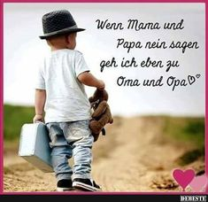 If mom and dad say no, I& just go to grandma and Wenn Mama und Papa nein sagen, dann gehe ich eben zu Oma und Opa. When mom and dad say no, I go to grandma and grandpa. Funny Good Morning Quotes, Funny Quotes For Kids, New Baby Quotes, Family Quotes, Grandma And Grandpa, Mom And Dad, Funny Grandma, Mom Humor, Girl Humor