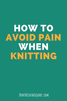 Knitting has some great health benefits, especially for or mental health. But it's important to take care of our bodies as well! This post gather the best tips on how to avoid pain from knitting. #Knitting #Pain #Health