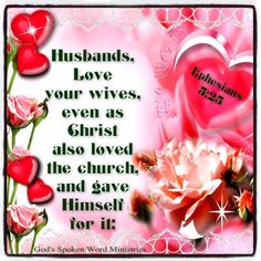 """""""Husbands, love your wives, even as Christ also loved the church, and gave himself for it."""" Ephesians 5:25 KJV"""