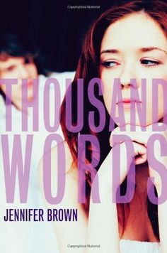 Thousand Words by Jennifer Brown, Talked into sending a nude picture of herself to her boyfriend while she was drunk, Ashleigh became the center of a sexting scandal and is now in court-ordered community service, where she finds an unlikely ally, Mack.