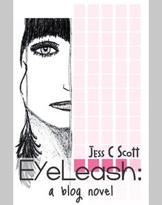 """EyeLeash: A Blog Novel"" by Jess C Scott. She has published the eBook at XinXii. Great Books, Novels, Blog, Book Covers, Cover Books, Good Books, Big Books, Romance Novels, Book Wrap"
