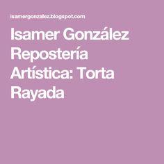 Isamer González Repostería Artística: Torta Rayada