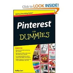 Pinterest for dummies ...  Yes they have a book @Aida Wirth